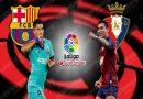 Nhận định Barcelona vs Osasuna, 02h00 ngày 17/07