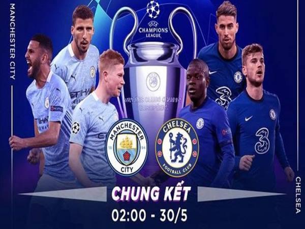 Soi kèo bóng đá Man City vs Chelsea, 02h00 ngày 30/05
